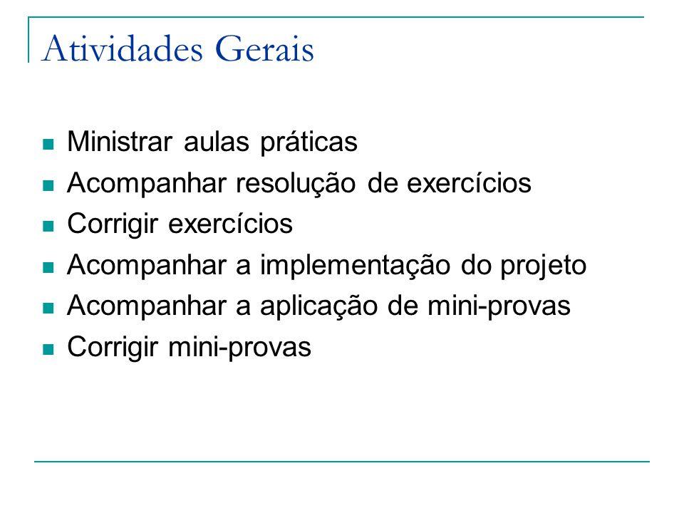 Atividades Gerais Ministrar aulas práticas Acompanhar resolução de exercícios Corrigir exercícios Acompanhar a implementação do projeto Acompanhar a a