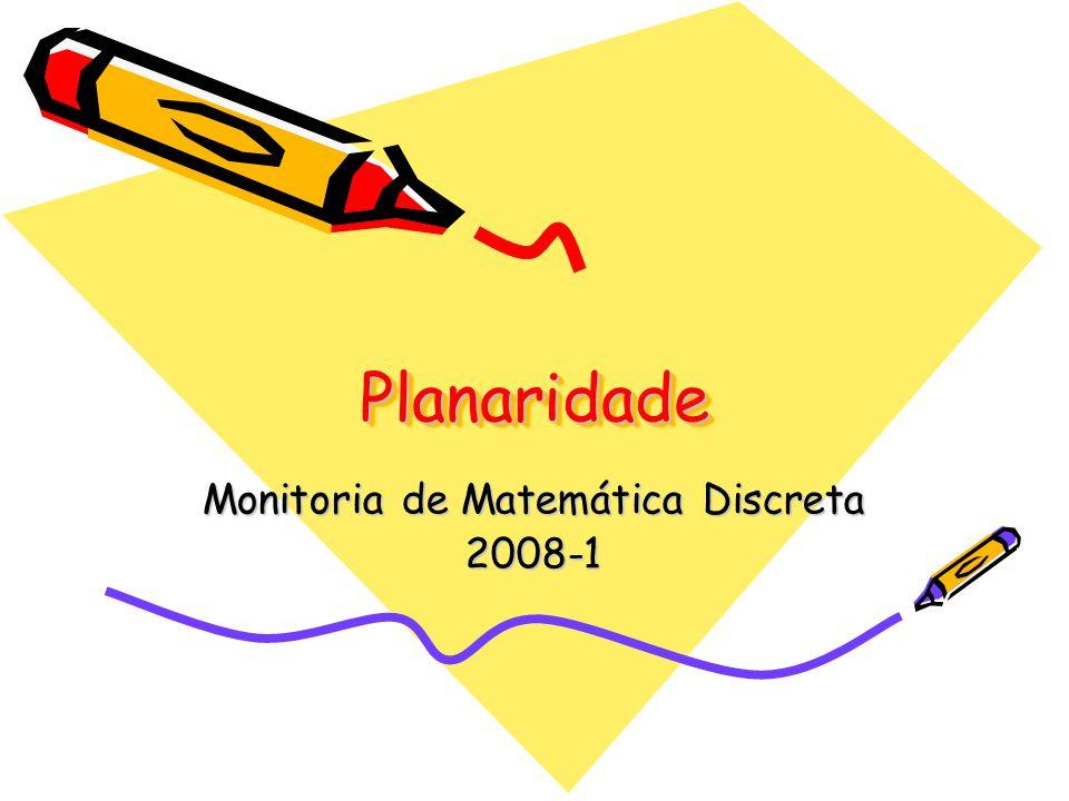 PlanaridadePlanaridade Monitoria de Matemática Discreta 2008-1