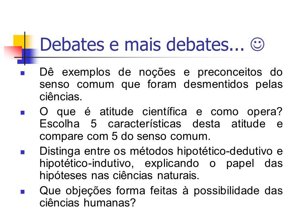 Debates e mais debates... Dê exemplos de noções e preconceitos do senso comum que foram desmentidos pelas ciências. O que é atitude científica e como