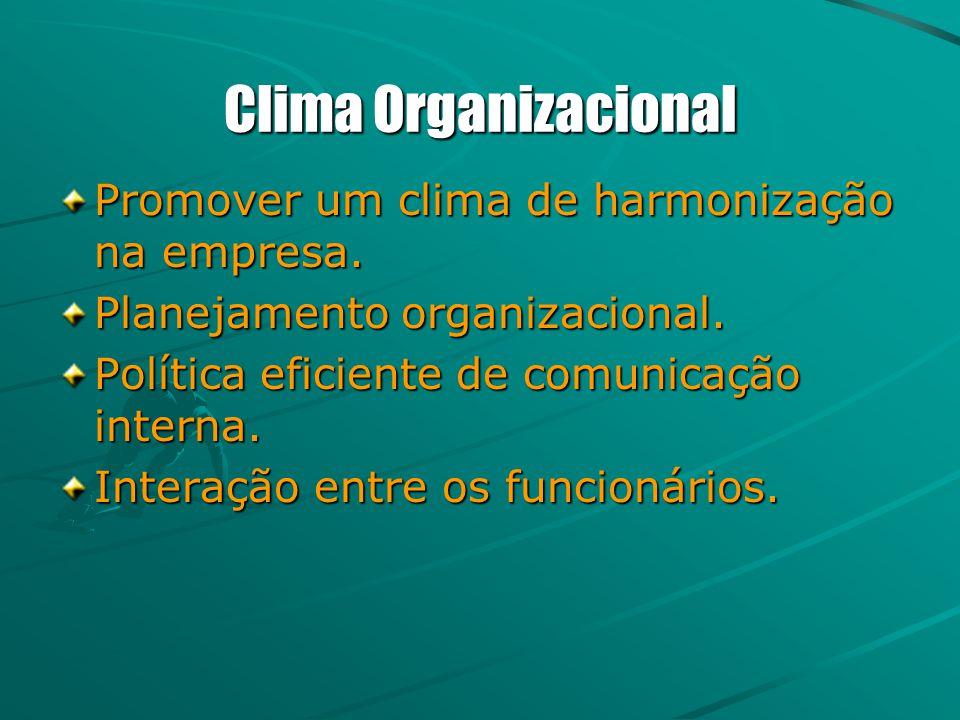 Clima Organizacional Promover um clima de harmonização na empresa. Planejamento organizacional. Política eficiente de comunicação interna. Interação e
