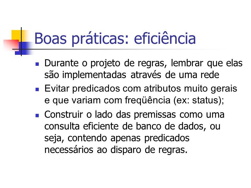 Boas práticas: eficiência Durante o projeto de regras, lembrar que elas são implementadas através de uma rede Evitar predicados com atributos muito ge
