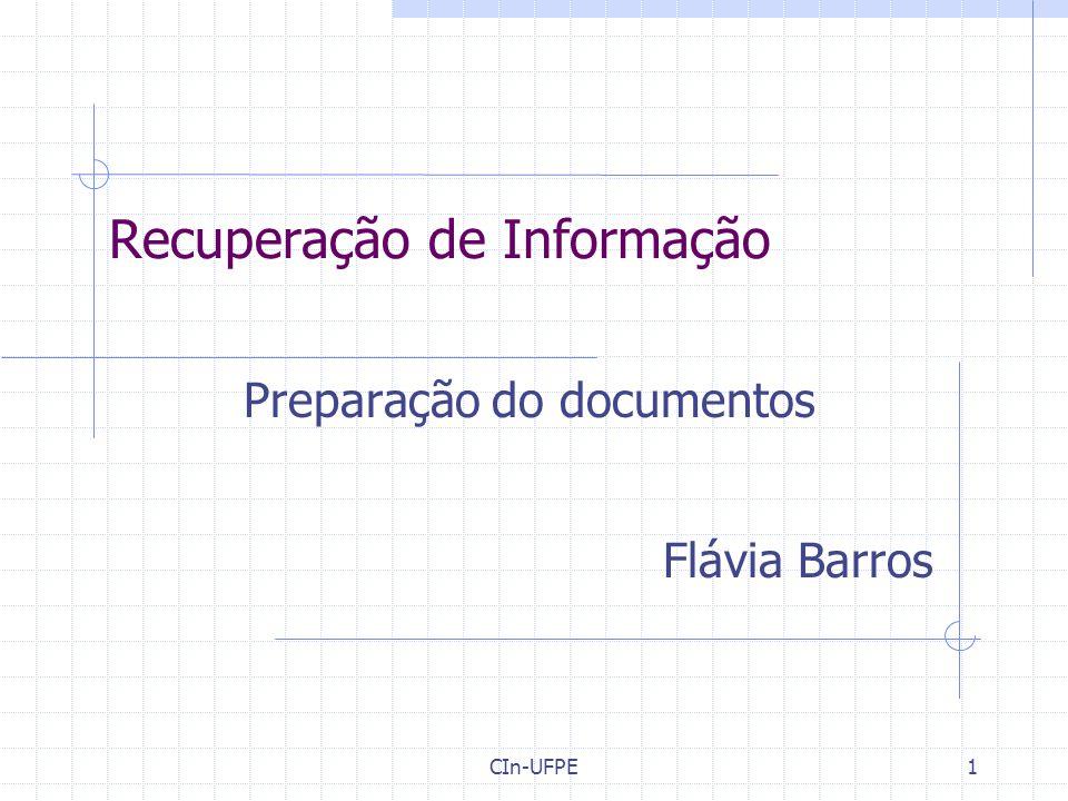 CIn-UFPE1 Recuperação de Informação Preparação do documentos Flávia Barros