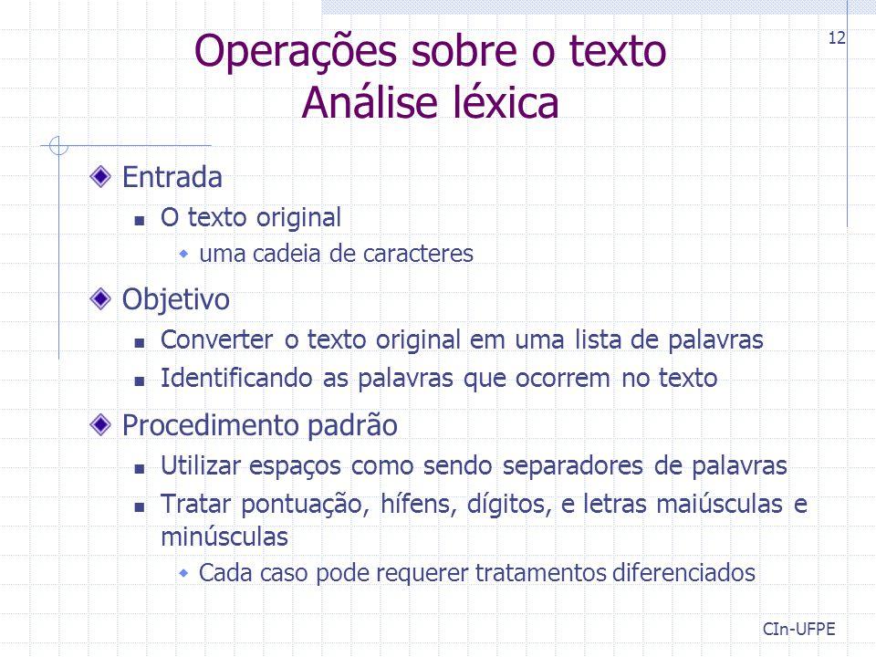CIn-UFPE 12 Operações sobre o texto Análise léxica Entrada O texto original  uma cadeia de caracteres Objetivo Converter o texto original em uma list