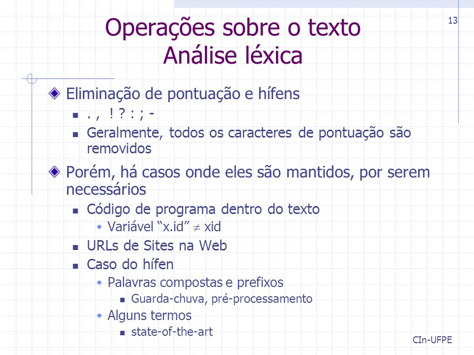 CIn-UFPE 13 Operações sobre o texto Análise léxica Eliminação de pontuação e hífens., ! ? : ; - Geralmente, todos os caracteres de pontuação são remov