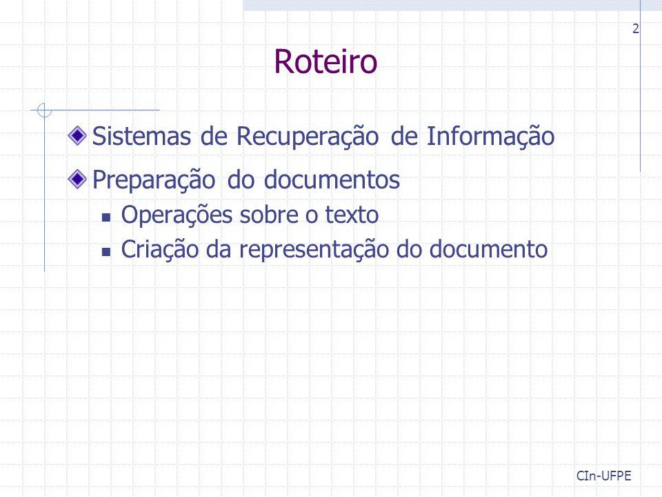 CIn-UFPE 2 Roteiro Sistemas de Recuperação de Informação Preparação do documentos Operações sobre o texto Criação da representação do documento