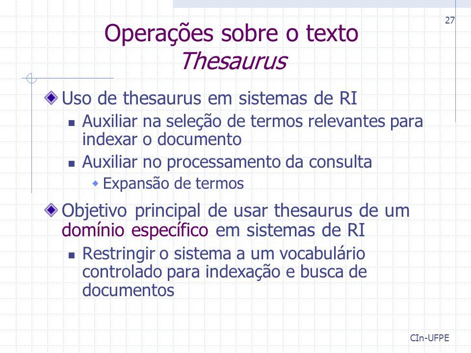 CIn-UFPE 27 Operações sobre o texto Thesaurus Uso de thesaurus em sistemas de RI Auxiliar na seleção de termos relevantes para indexar o documento Aux