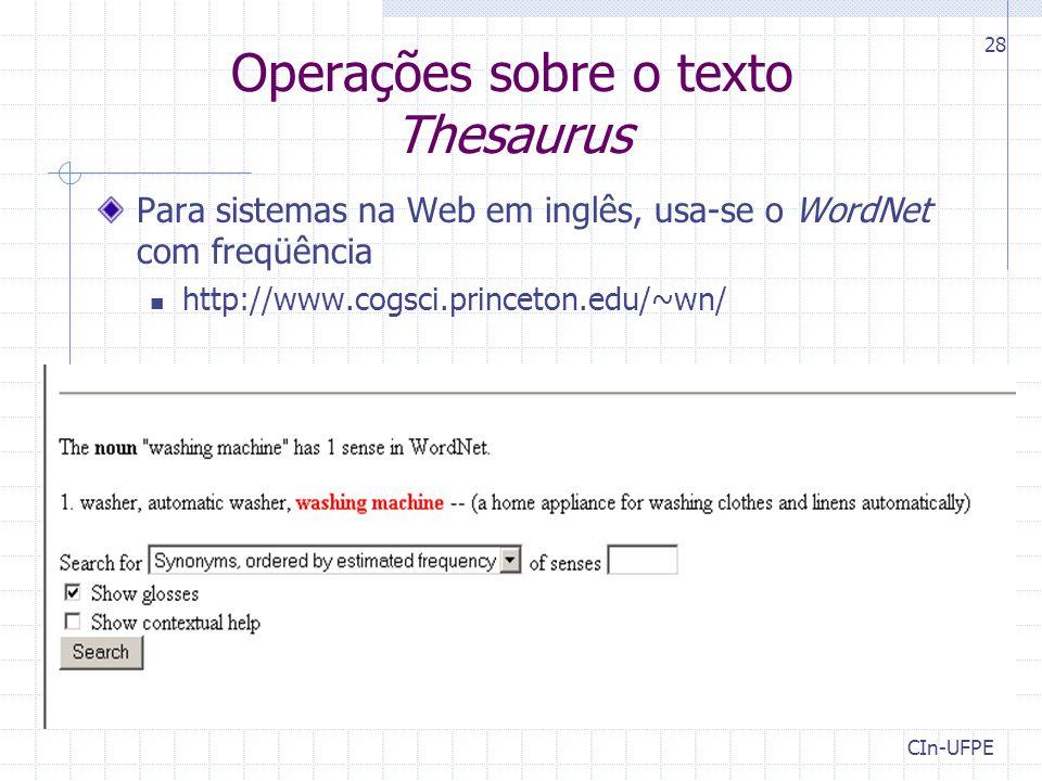 CIn-UFPE 28 Operações sobre o texto Thesaurus Para sistemas na Web em inglês, usa-se o WordNet com freqüência http://www.cogsci.princeton.edu/~wn/