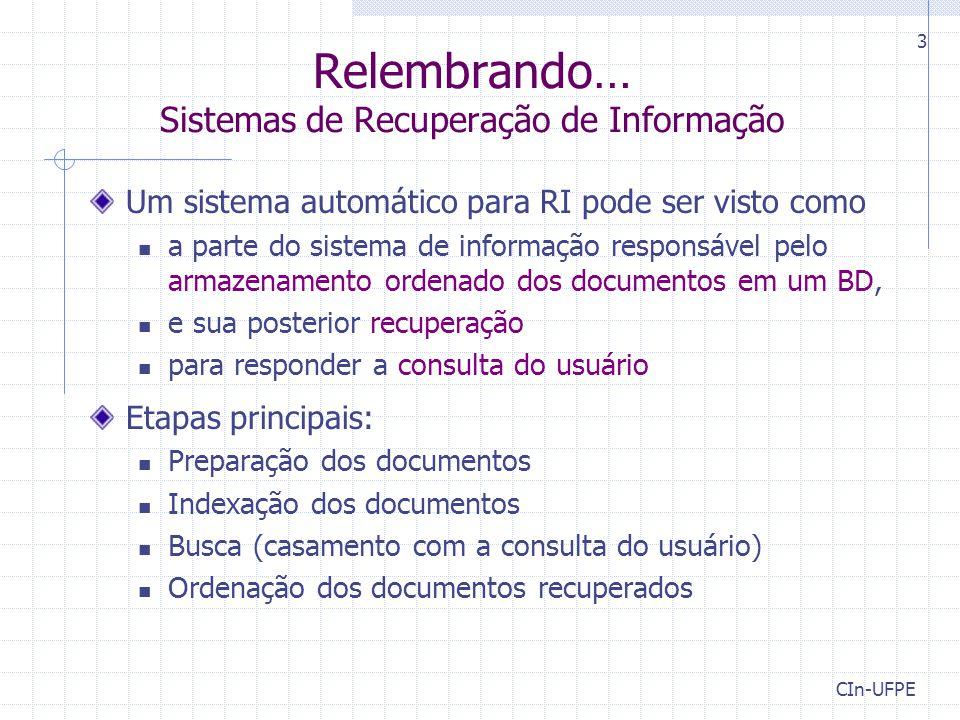 CIn-UFPE 3 Relembrando… Sistemas de Recuperação de Informação Um sistema automático para RI pode ser visto como a parte do sistema de informação respo
