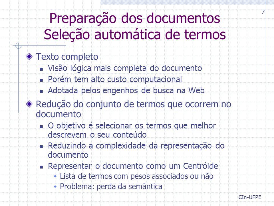 CIn-UFPE 7 Preparação dos documentos Seleção automática de termos Texto completo Visão lógica mais completa do documento Porém tem alto custo computac