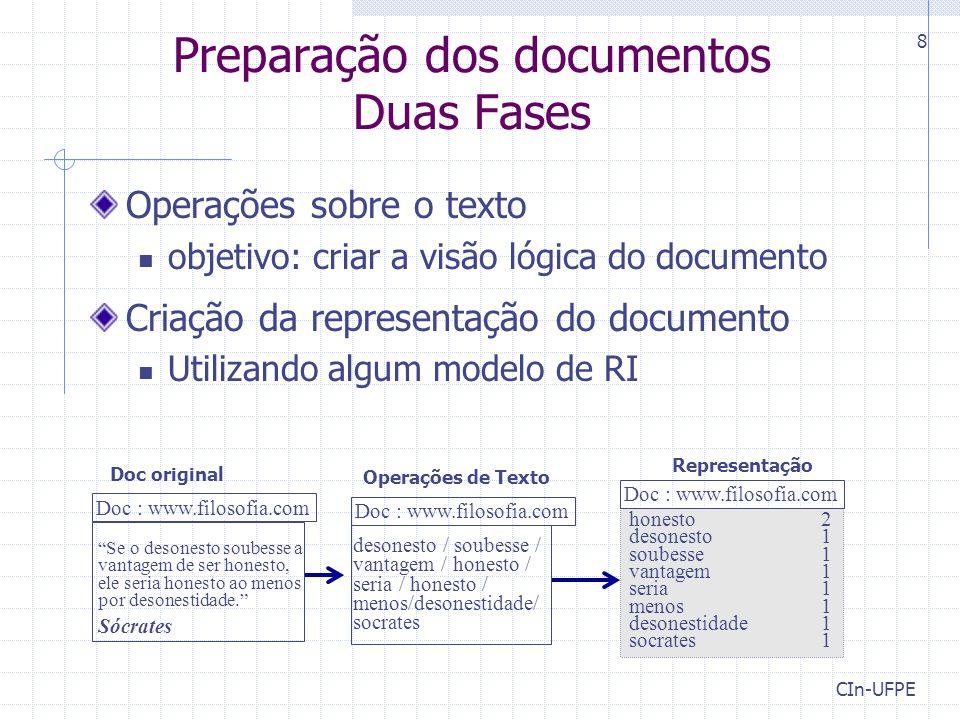 CIn-UFPE 8 Preparação dos documentos Duas Fases Operações sobre o texto objetivo: criar a visão lógica do documento Criação da representação do docume