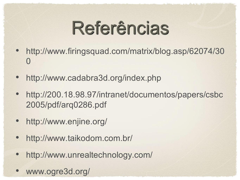 Referências http://www.firingsquad.com/matrix/blog.asp/62074/30 0 http://www.cadabra3d.org/index.php http://200.18.98.97/intranet/documentos/papers/cs