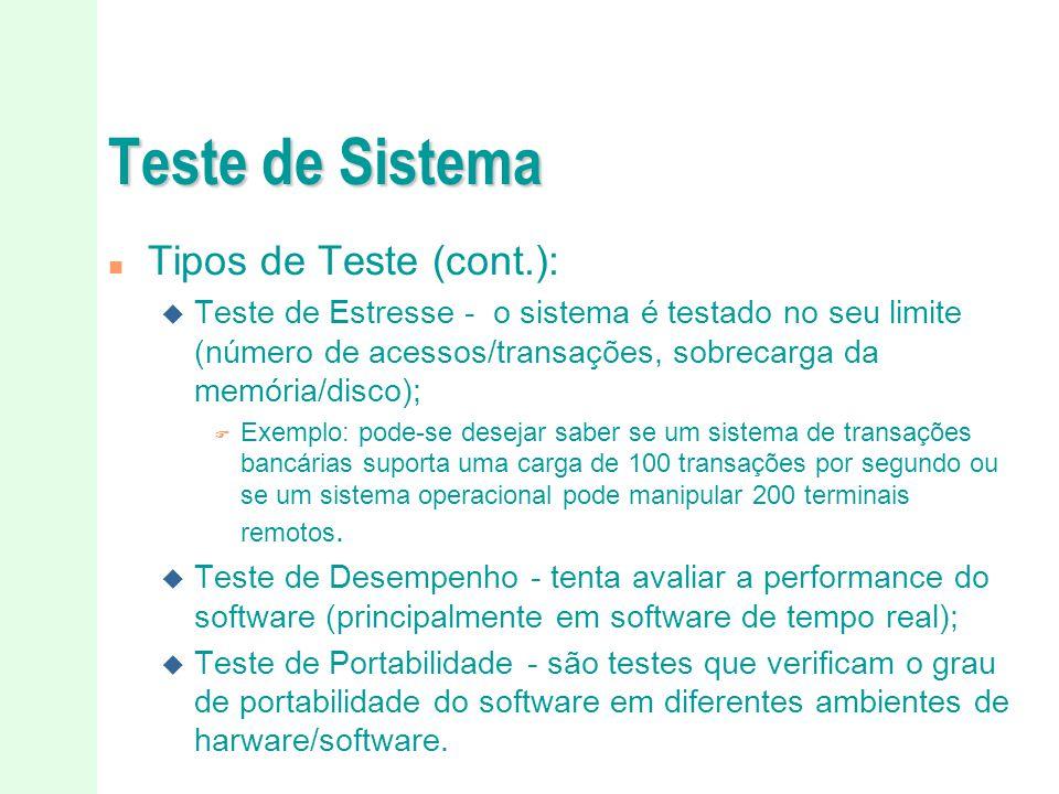 Teste de Sistema n Tipos de Teste (cont.): u Teste de Estresse - o sistema é testado no seu limite (número de acessos/transações, sobrecarga da memóri