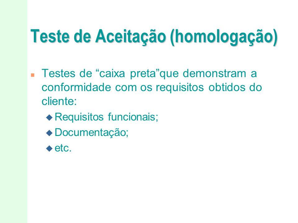 """Teste de Aceitação (homologação) n Testes de """"caixa preta""""que demonstram a conformidade com os requisitos obtidos do cliente: u Requisitos funcionais;"""
