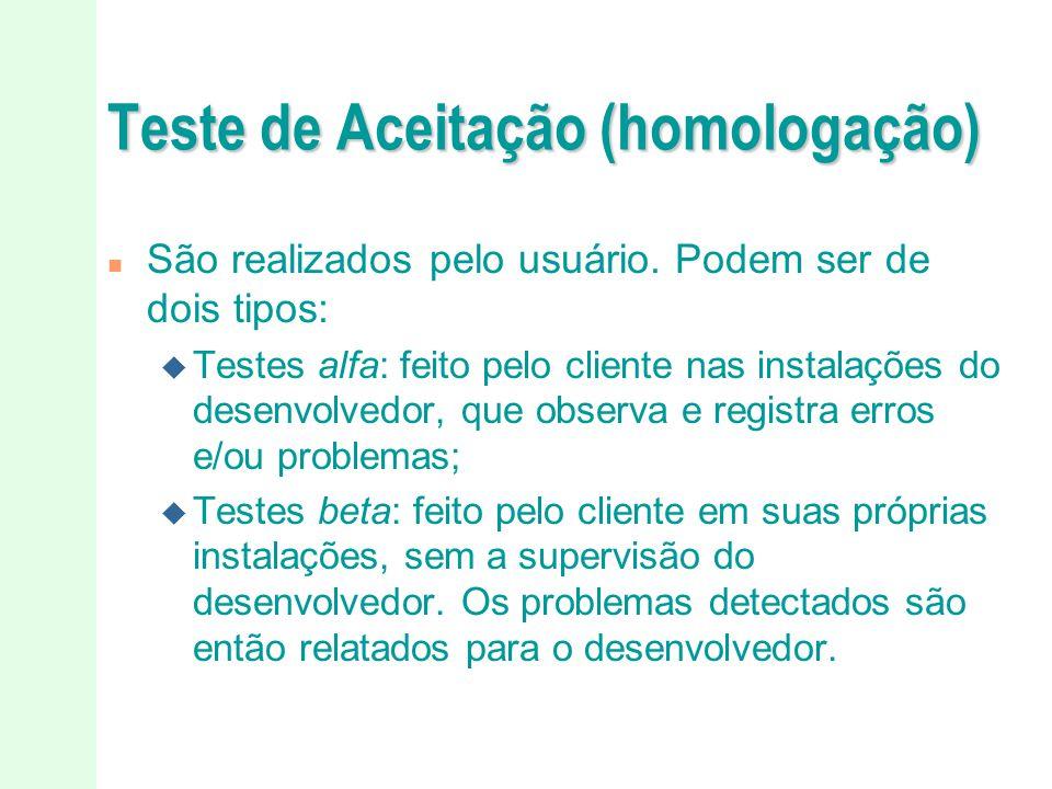 Teste de Aceitação (homologação) n São realizados pelo usuário. Podem ser de dois tipos: u Testes alfa: feito pelo cliente nas instalações do desenvol
