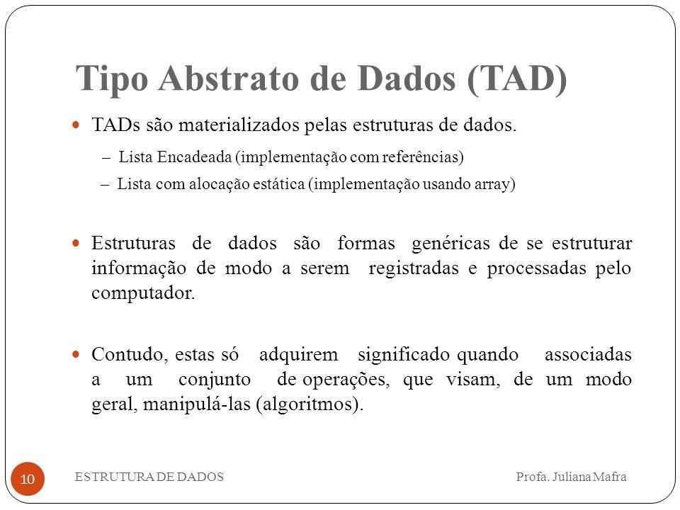 10 TADs são materializados pelas estruturas de dados. – Lista Encadeada (implementação com referências) – Lista com alocação estática (implementação u