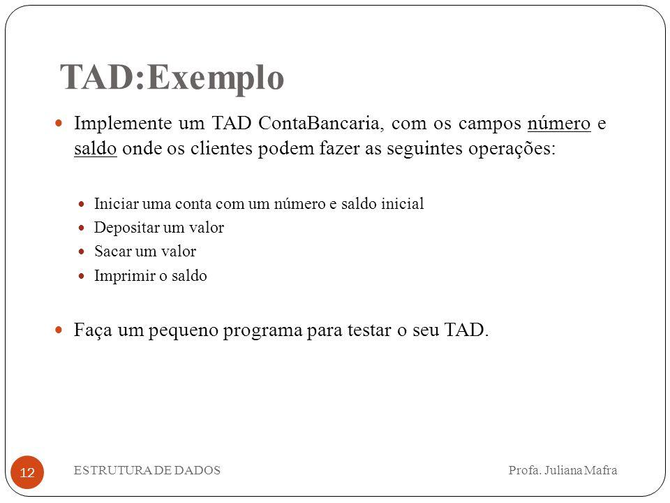 12 Implemente um TAD ContaBancaria, com os campos número e saldo onde os clientes podem fazer as seguintes operações: Iniciar uma conta com um número