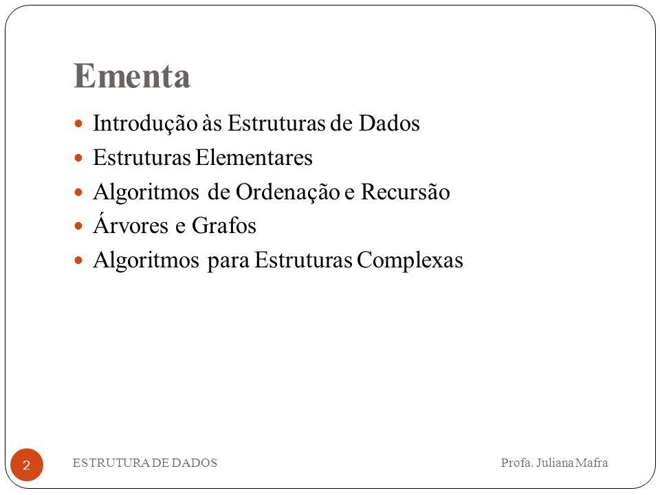 Ementa ESTRUTURA DE DADOS Profa. Juliana Mafra 2 Introdução às Estruturas de Dados Estruturas Elementares Algoritmos de Ordenação e Recursão Árvores e