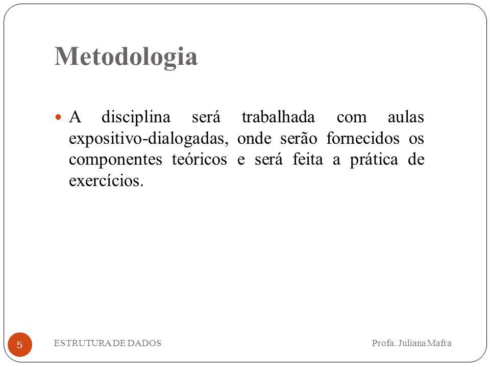 Metodologia 5 A disciplina será trabalhada com aulas expositivo-dialogadas, onde serão fornecidos os componentes teóricos e será feita a prática de ex