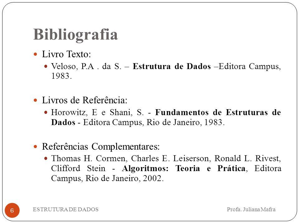 Bibliografia 6 Livro Texto: Veloso, P.A. da S. – Estrutura de Dados –Editora Campus, 1983. Livros de Referência: Horowitz, E e Shani, S. - Fundamentos
