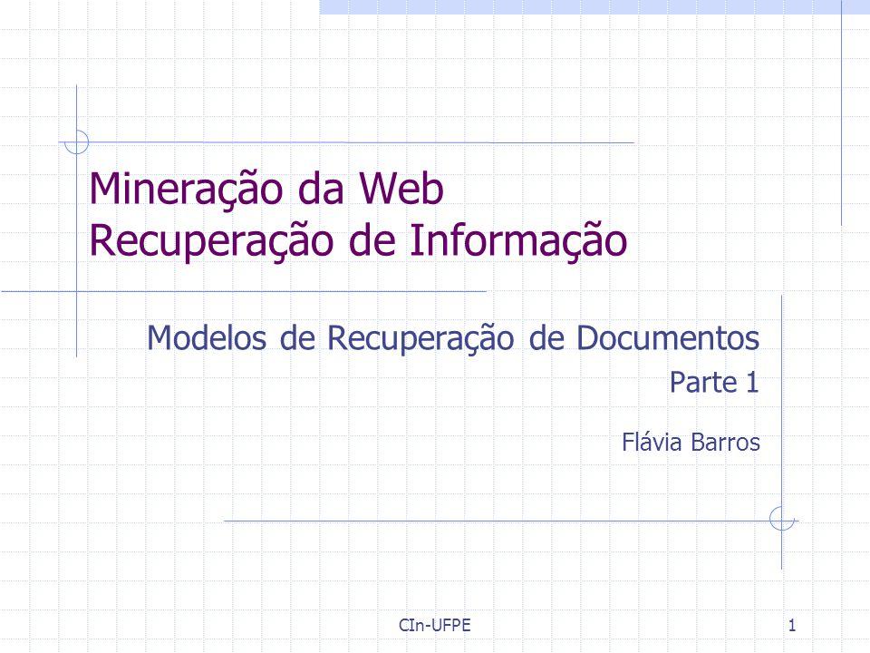 CIn-UFPE 2 Roteiro Resumo da aula passada Tarefas de Recuperação de Informação Modelos de Recuperação de Documentos Modelo Booleano Modelo Espaço Vetorial
