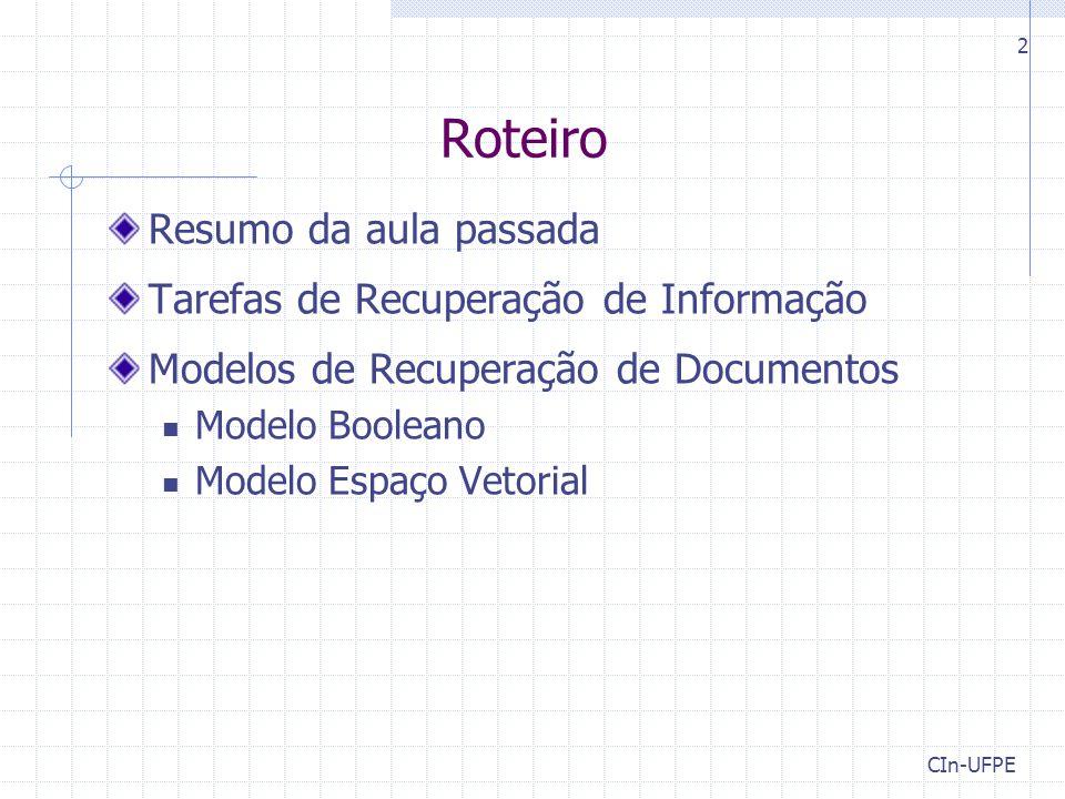 CIn-UFPE 23 Modelo Espaço Vetorial Relevância O modelo ordena os documentos recuperados de acordo com sua similaridade em relação à consulta Similaridade pode ser medida pelo co-seno do ângulo entre q e d Existem outras medidas de similaridade usadas com o modelo EV, porém o co-seno é a mais usada K2K2 K1K1 d q  Similaridade(q,d) = cos(  )
