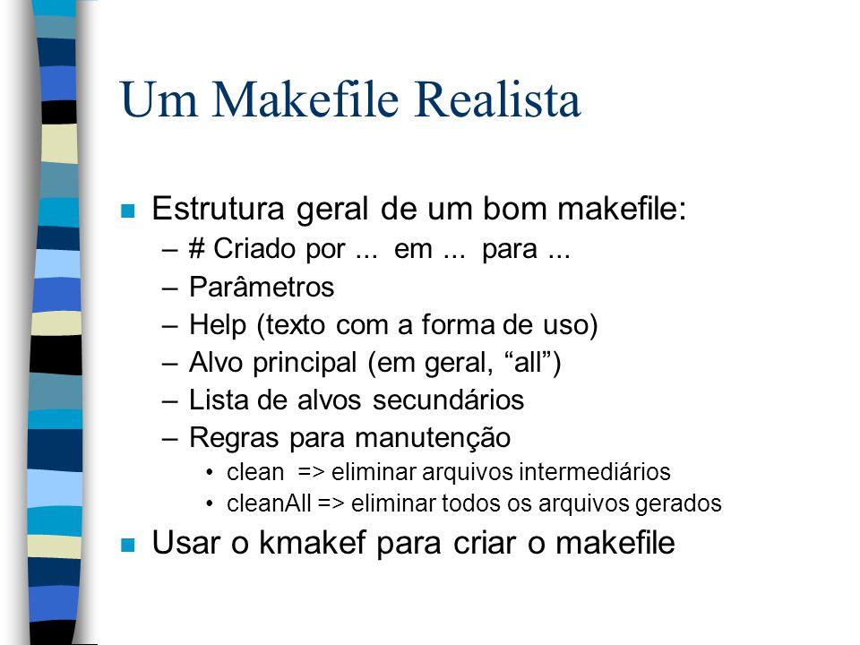 Um Makefile Realista n Estrutura geral de um bom makefile: –# Criado por...