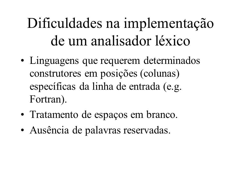 Dificuldades na implementação de um analisador léxico Linguagens que requerem determinados construtores em posições (colunas) específicas da linha de entrada (e.g.