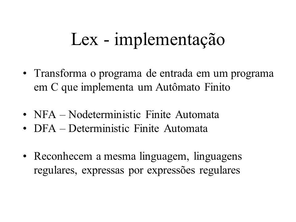 Lex - implementação Transforma o programa de entrada em um programa em C que implementa um Autômato Finito NFA – Nodeterministic Finite Automata DFA – Deterministic Finite Automata Reconhecem a mesma linguagem, linguagens regulares, expressas por expressões regulares