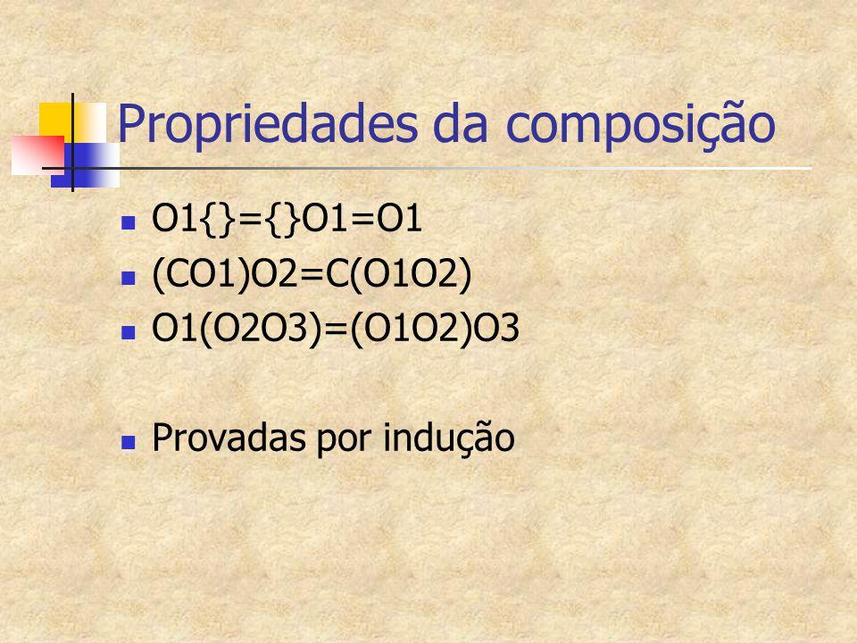 Propriedades da composição O1{}={}O1=O1 (CO1)O2=C(O1O2) O1(O2O3)=(O1O2)O3 Provadas por indução