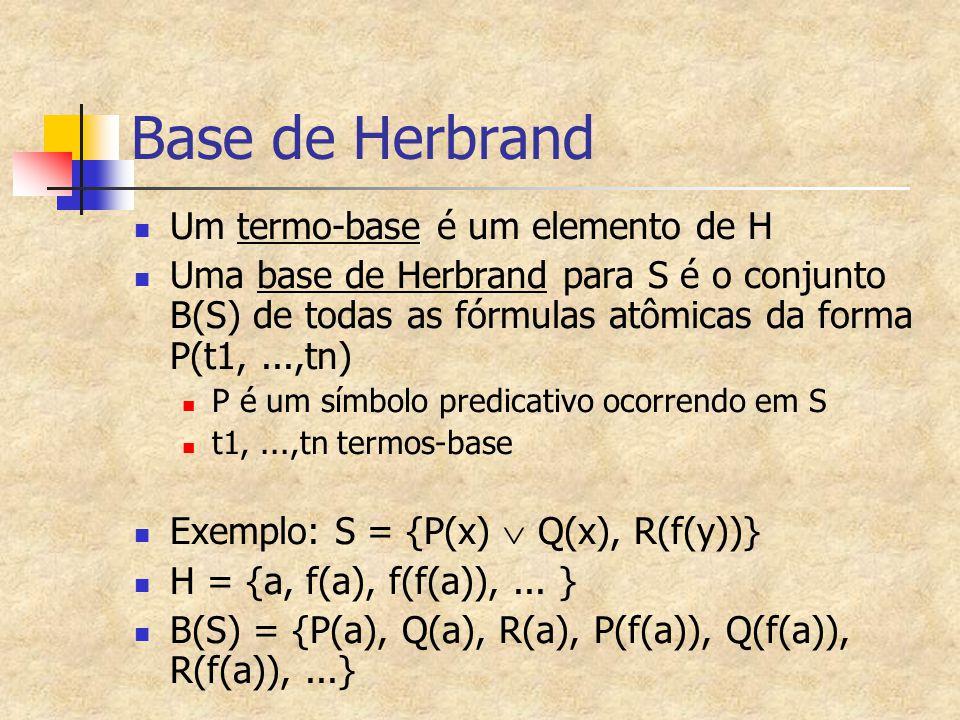Unificação Dado um conjunto de expressões S, se S é unificável, acha-se um Unificador mais geral (ou indica-se a impossibilidade) fazendo: 1- k=0, O0={} 2-Se SOk=1, Ok é este unificador Senão ache o conjunto de diferenças Dk de SOk 3-Se existe uma variável x e um termo t em Dk de forma que x não ocorra em t, então faça Ok+1=Ok{x  t} e incremente k Se não existir, S não é unificável