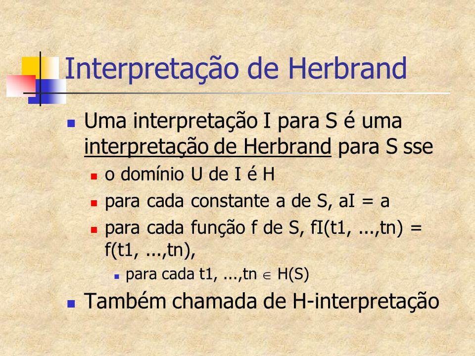 Exemplos de H-interpretações S = {P(x)  Q(x), R(f(y))} H = {a, f(a), f(f(a)),...