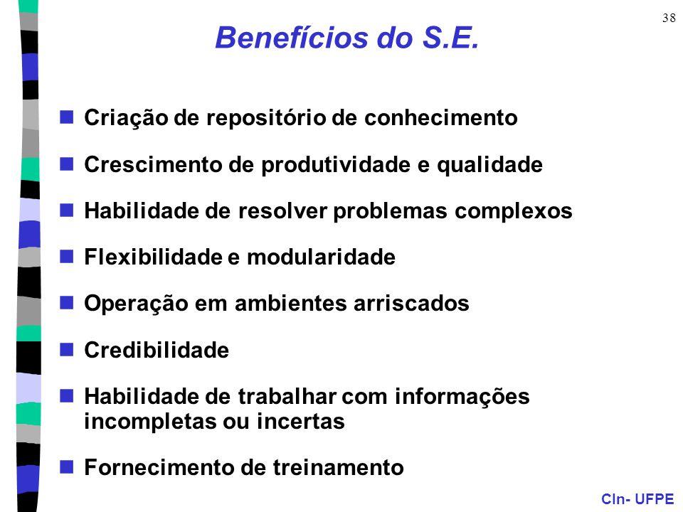 CIn- UFPE 38 Benefícios do S.E. Criação de repositório de conhecimento Crescimento de produtividade e qualidade Habilidade de resolver problemas compl