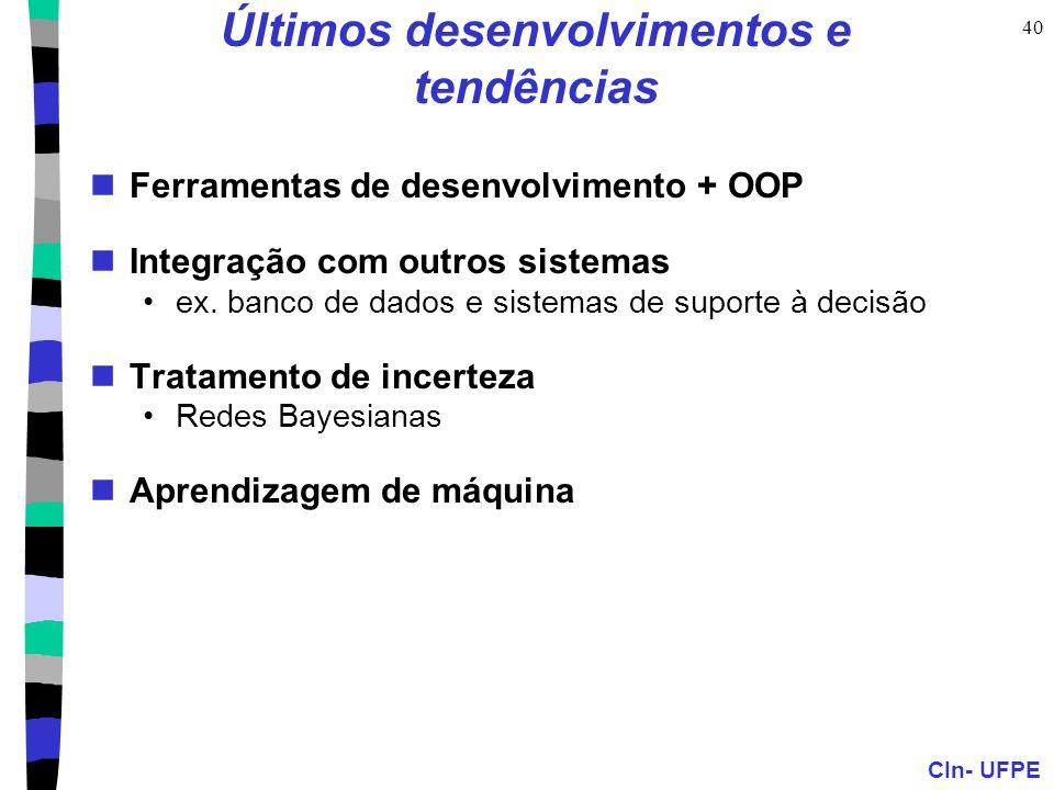 CIn- UFPE 40 Últimos desenvolvimentos e tendências Ferramentas de desenvolvimento + OOP Integração com outros sistemas ex. banco de dados e sistemas d