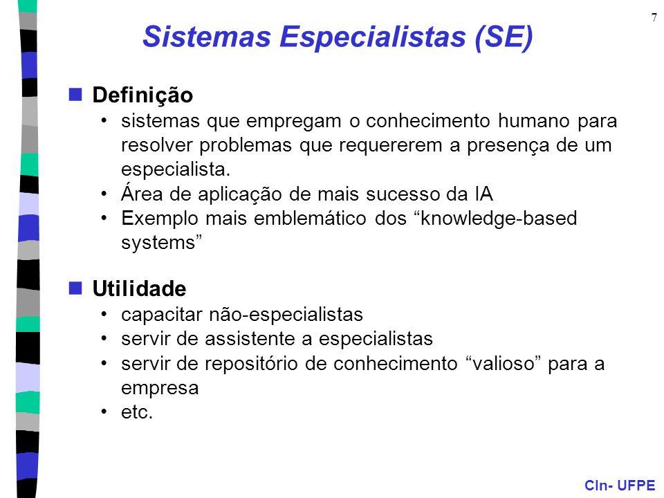 CIn- UFPE 7 Sistemas Especialistas (SE) Definição sistemas que empregam o conhecimento humano para resolver problemas que requererem a presença de um especialista.