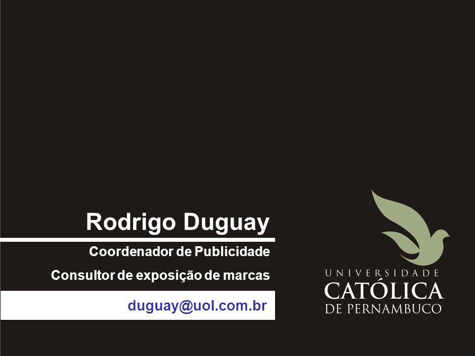 Rodrigo Duguay Coordenador de Publicidade Consultor de exposição de marcas duguay@uol.com.br