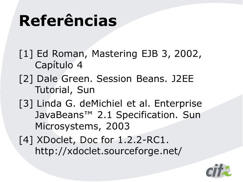 Referências [1] Ed Roman, Mastering EJB 3, 2002, Capítulo 4 [2] Dale Green. Session Beans. J2EE Tutorial, Sun [3] Linda G. deMichiel et al. Enterprise