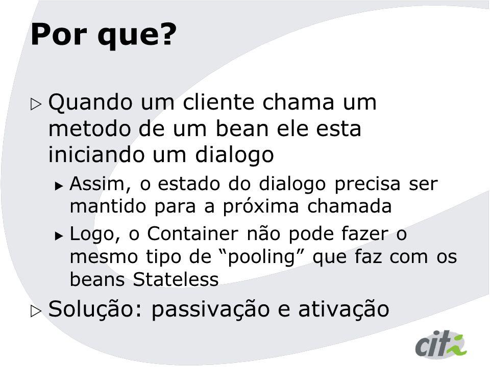 Por que?  Quando um cliente chama um metodo de um bean ele esta iniciando um dialogo  Assim, o estado do dialogo precisa ser mantido para a próxima