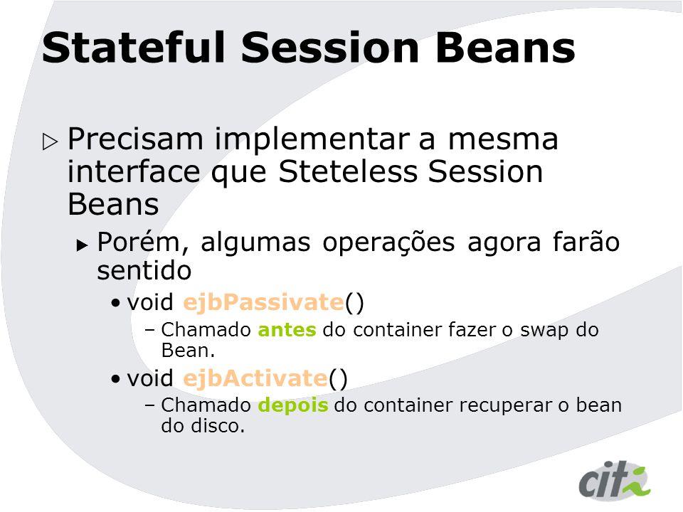Stateful Session Beans  Precisam implementar a mesma interface que Steteless Session Beans  Porém, algumas operações agora farão sentido void ejbPas