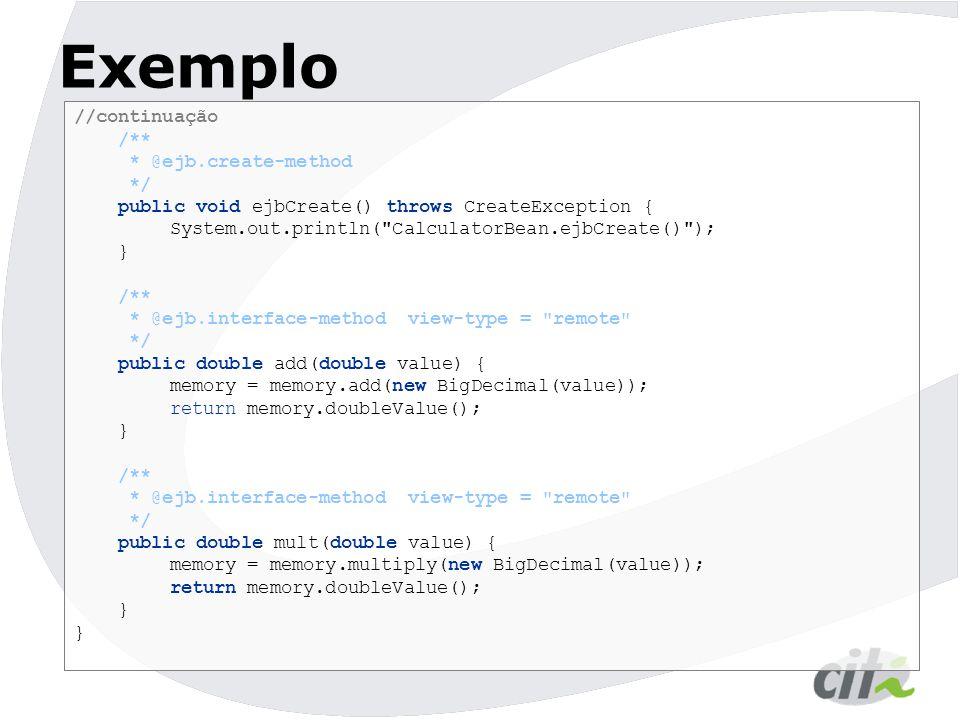 Exemplo  Para demonstrar o efeito ejbActivate() e ejbPassivate() vamos reduzir o tamando da cache do bean artificialmente para a capacidade máxima de 2 beans  Jboss.xml Calculator ejb/Calculator myEjbsConf myEjbsConf org.jboss.ejb.plugins.LRUStatefulContextCachePolicy 2