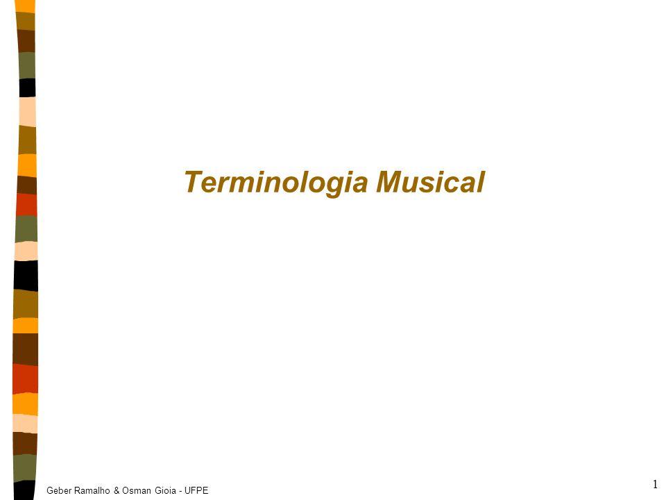 Geber Ramalho & Osman Gioia - UFPE 2 Conceitos de base nNota = [altura, início, duração, intensidade] //vetor Altura  Frequência da fundamental Intensidade  amplitude Início pode ser determinado pelo final do evento anterior nMelodia Sucessão de notas Na música popular, está associada à letra nHarmonia Combinação concomitante de notas Na música popular, está associada ao acompanhamento nContraponto Superposição harmonicamente consistente de melodias