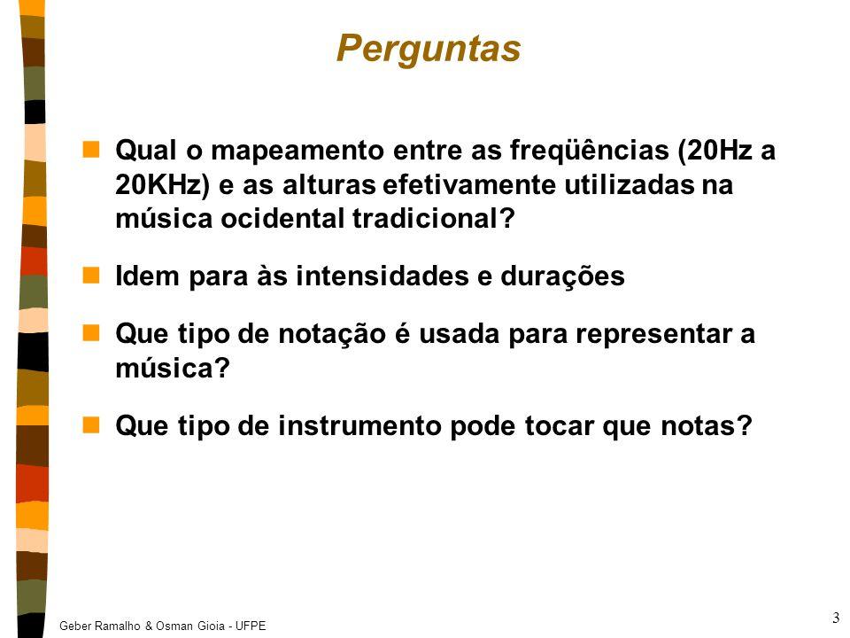 Geber Ramalho & Osman Gioia - UFPE 3 Perguntas nQual o mapeamento entre as freqüências (20Hz a 20KHz) e as alturas efetivamente utilizadas na música o
