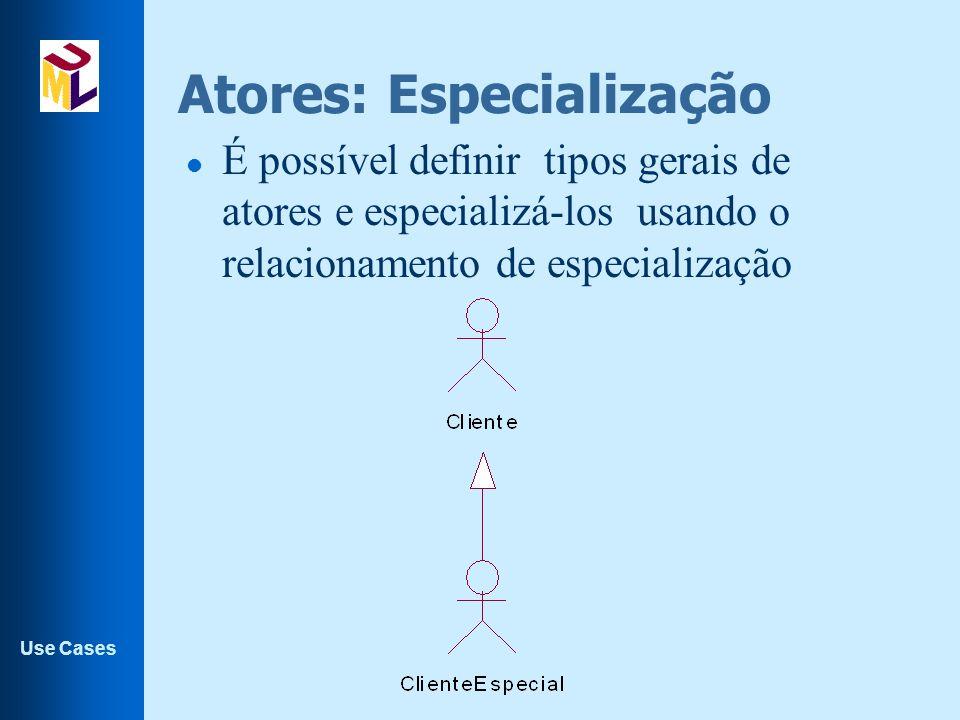 Use Cases Atores: Especialização l É possível definir tipos gerais de atores e especializá-los usando o relacionamento de especialização