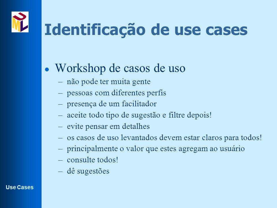 Use Cases Identificação de use cases l Workshop de casos de uso –não pode ter muita gente –pessoas com diferentes perfis –presença de um facilitador –