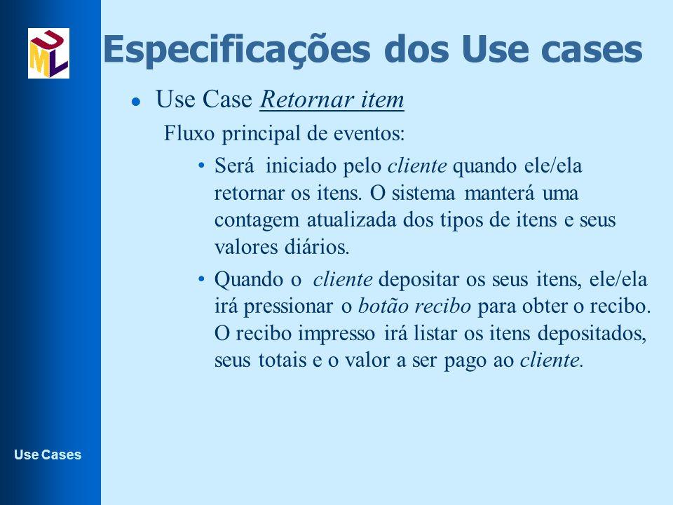 Use Cases Especificações dos Use cases l Use Case Retornar item Fluxo principal de eventos: Será iniciado pelo cliente quando ele/ela retornar os iten