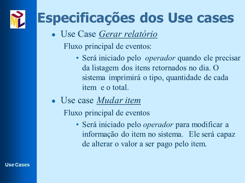 Use Cases Especificações dos Use cases l Use Case Gerar relatório Fluxo principal de eventos: Será iniciado pelo operador quando ele precisar da lista