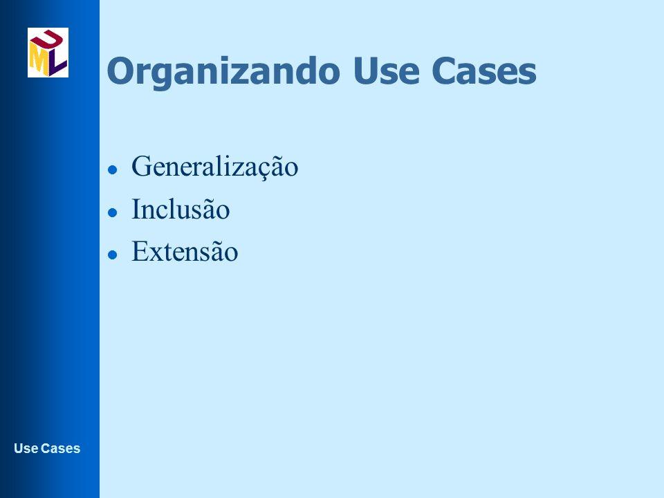 Use Cases Organizando Use Cases l Generalização l Inclusão l Extensão