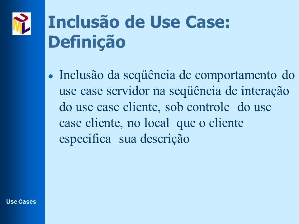 Use Cases Inclusão de Use Case: Definição l Inclusão da seqüência de comportamento do use case servidor na seqüência de interação do use case cliente,