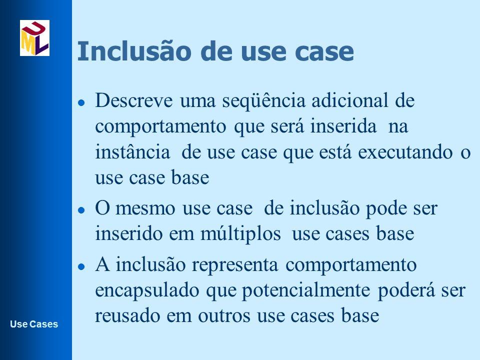 Use Cases Inclusão de use case l Descreve uma seqüência adicional de comportamento que será inserida na instância de use case que está executando o us