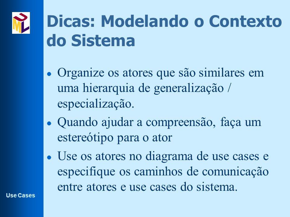 Use Cases Dicas: Modelando o Contexto do Sistema l Organize os atores que são similares em uma hierarquia de generalização / especialização. l Quando