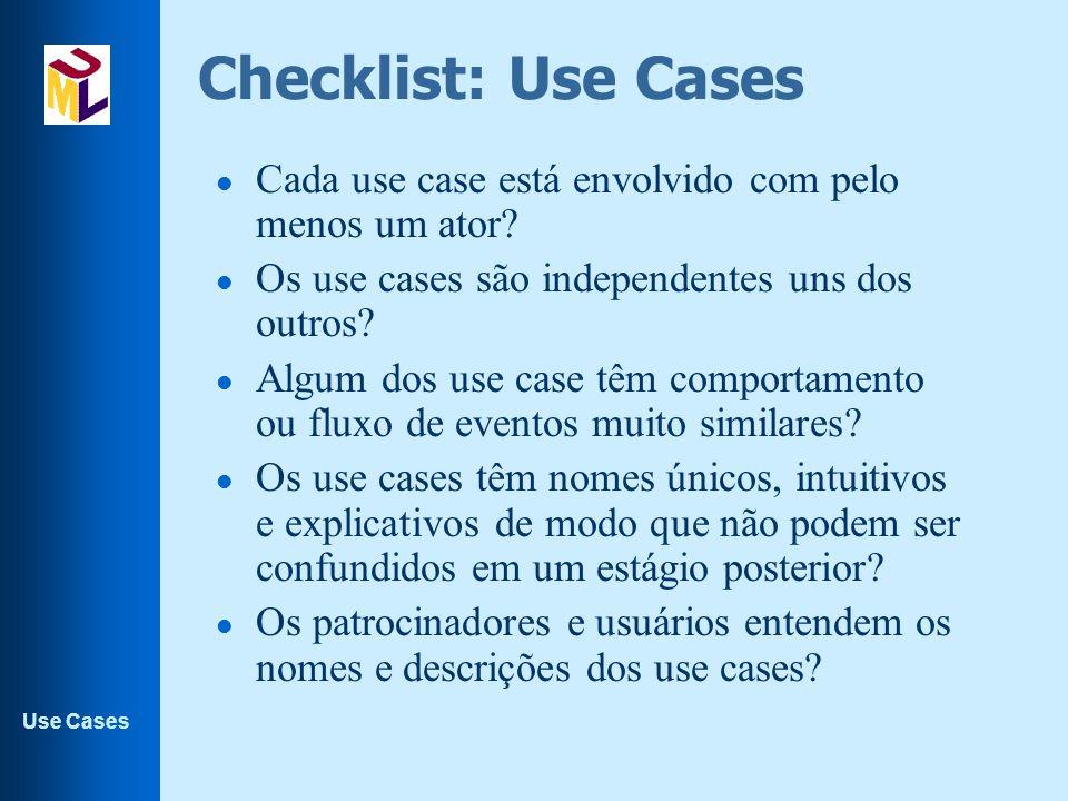 Use Cases Checklist: Use Cases l Cada use case está envolvido com pelo menos um ator? l Os use cases são independentes uns dos outros? l Algum dos use